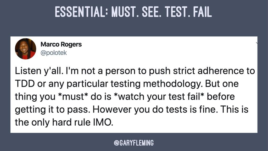 ESSENTIAL: MUST. SEE. TEST. FAIL @garyfleming