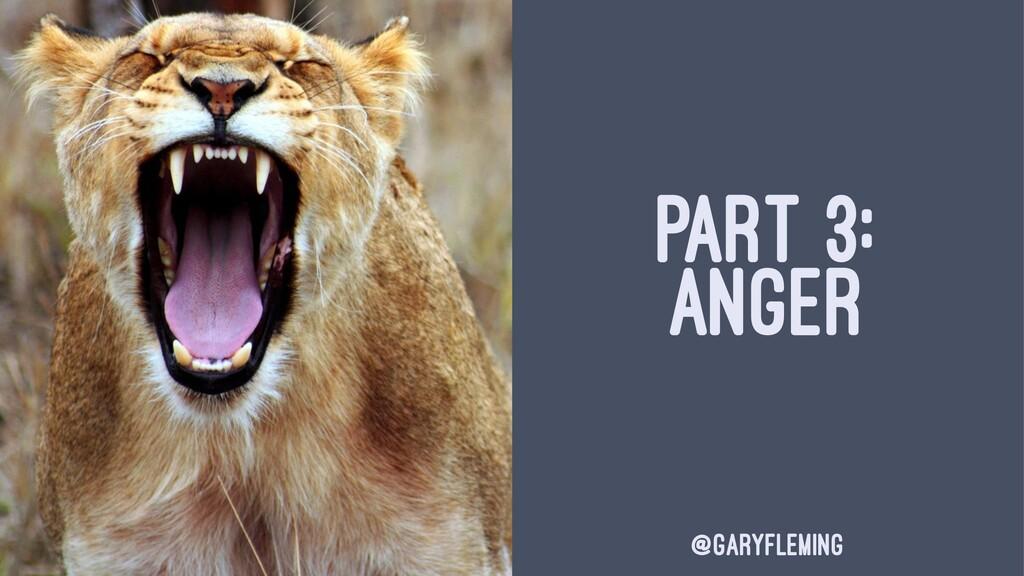 PART 3: ANGER @garyfleming