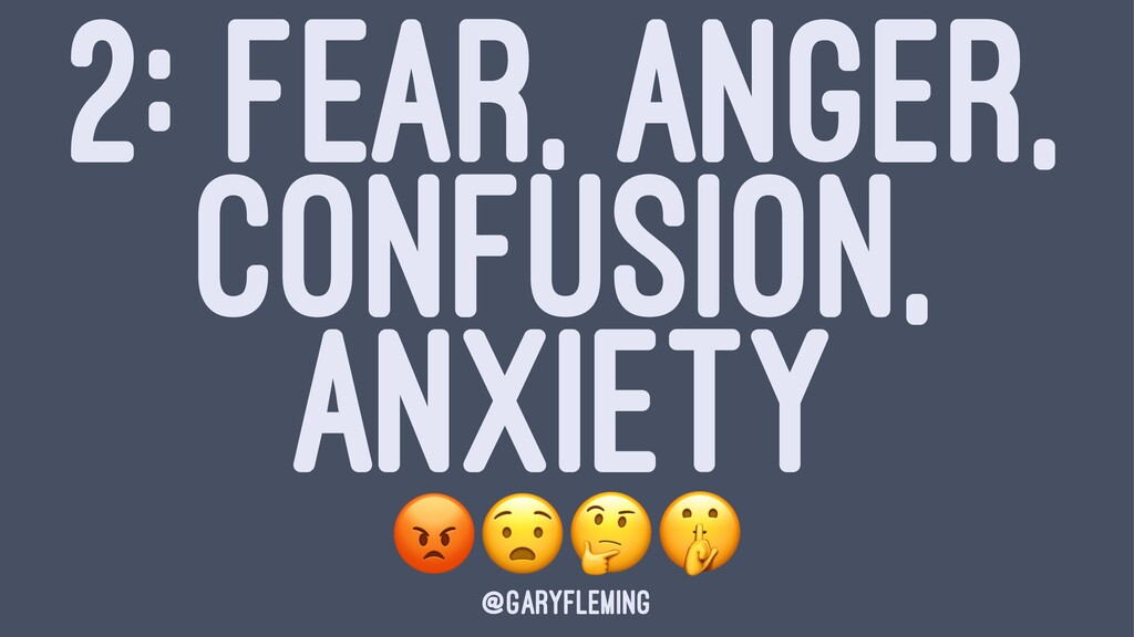 """2: FEAR, ANGER, CONFUSION, ANXIETY !""""#$ @garyfl..."""