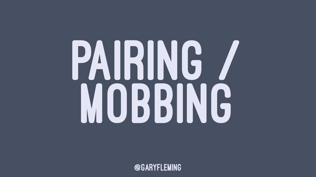 PAIRING / MOBBING @garyfleming