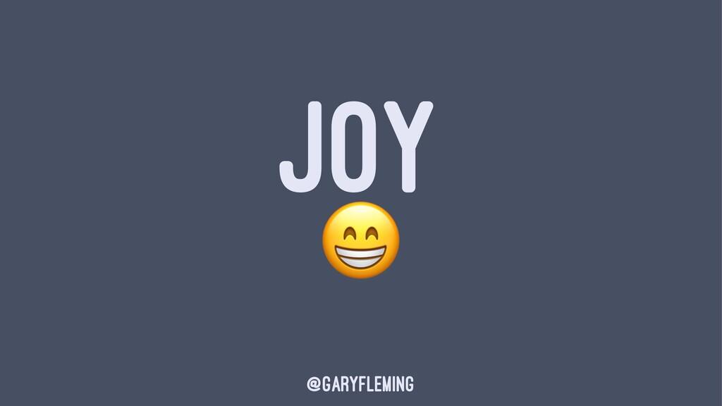 JOY ! @garyfleming