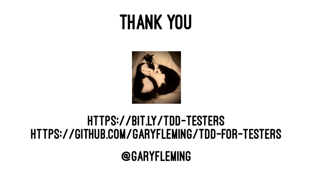 THANK YOU https://bit.ly/tdd-testers https://gi...