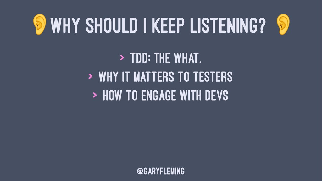! WHY SHOULD I KEEP LISTENING? > TDD: the What....