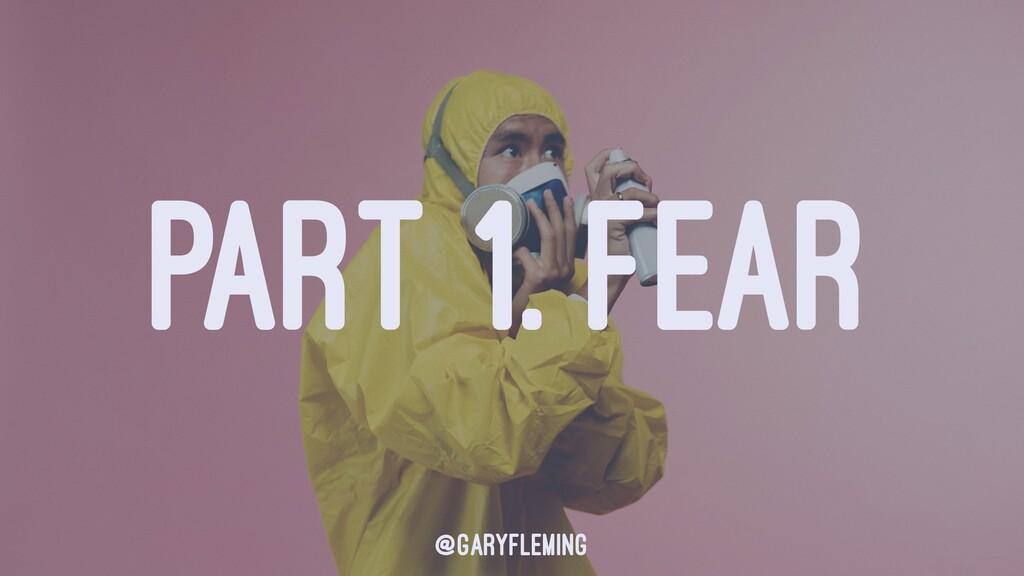 PART 1. FEAR @garyfleming
