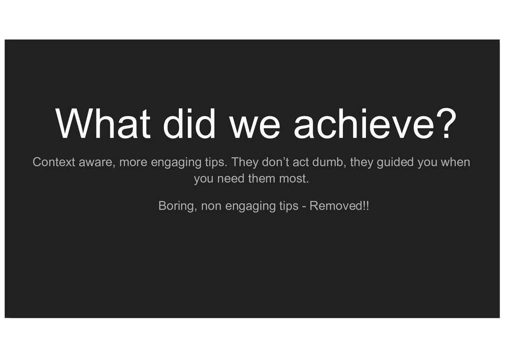 What did we achieve? Context aware, more engagi...