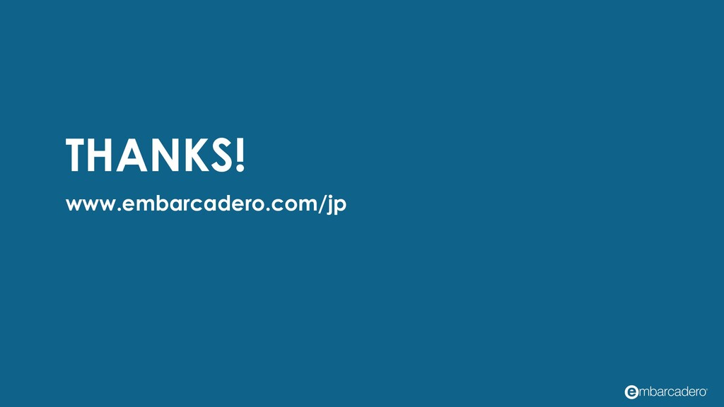 THANKS! www.embarcadero.com/jp