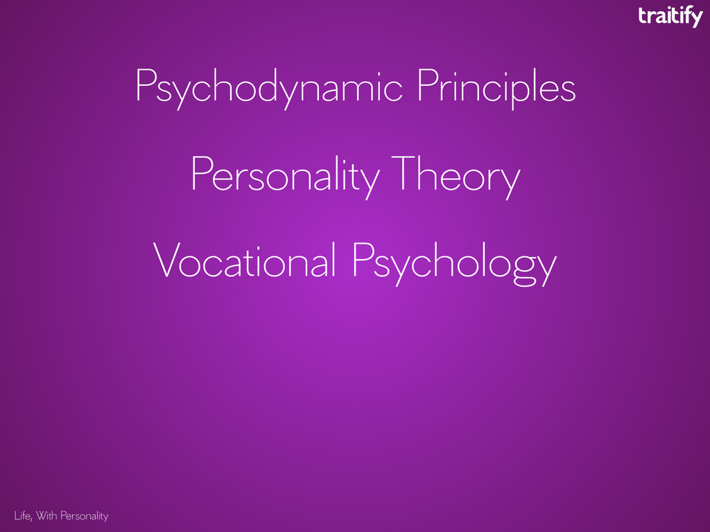 Life, With Personality Psychodynamic Principles...