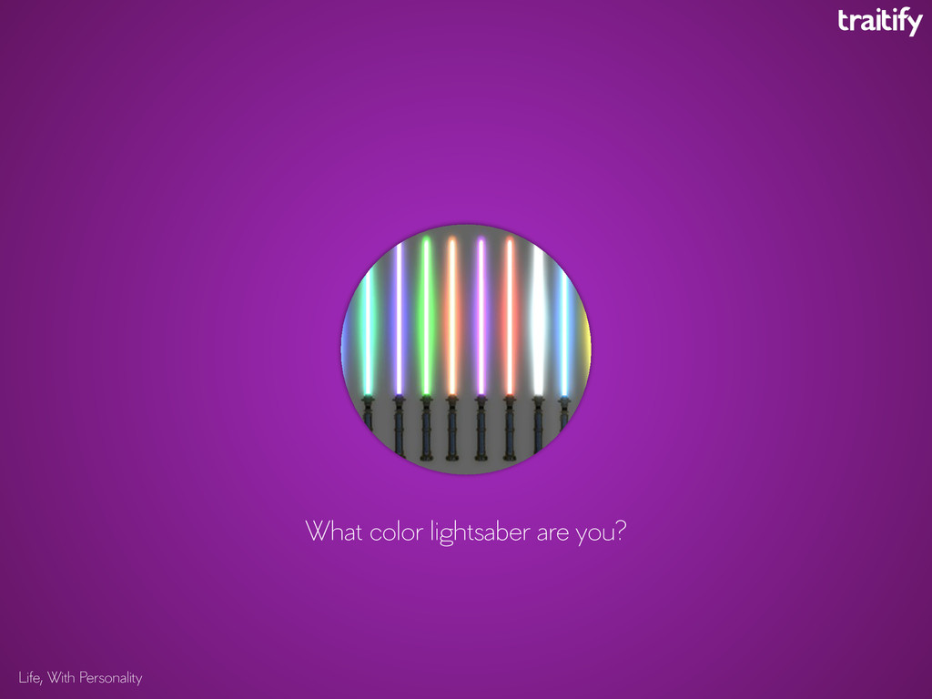 Life, With Personality What color lightsaber ar...