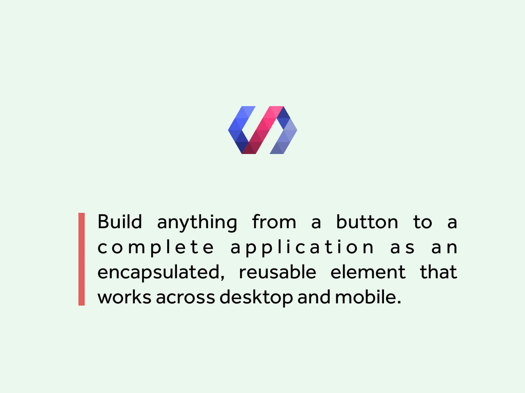 Build anything from a button to a c o m p l e t...