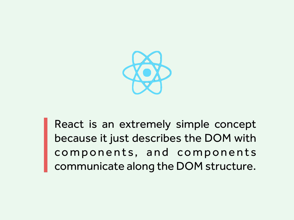 React is an extremely simple concept because it...