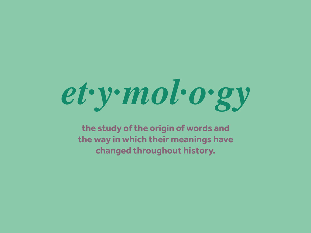 et·y·mol·o·gy the study of the origin of words ...