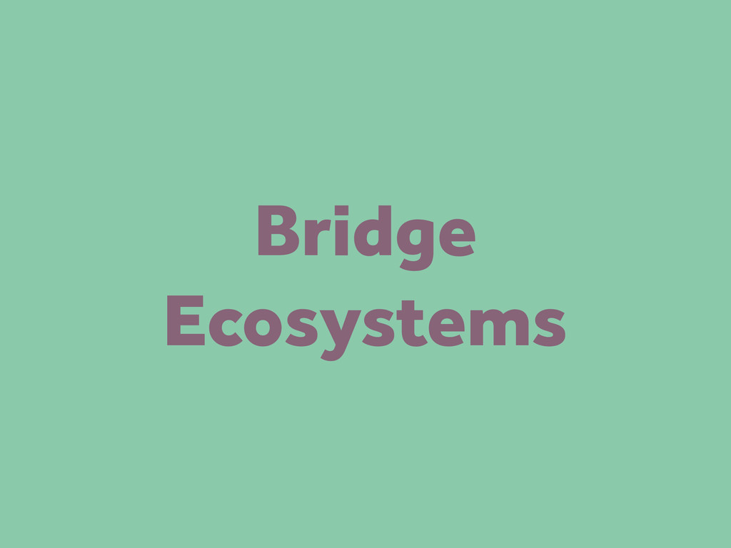 Bridge Ecosystems