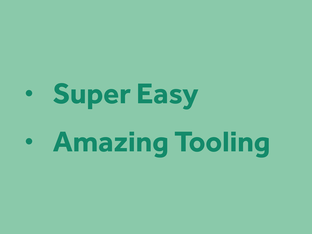• Super Easy • Amazing Tooling