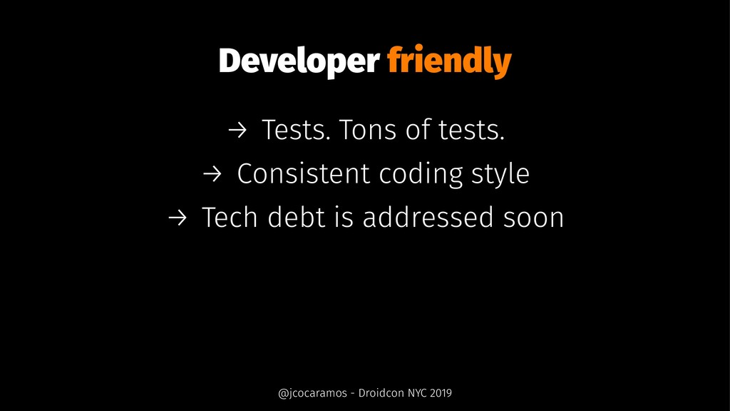 Developer friendly → Tests. Tons of tests. → Co...