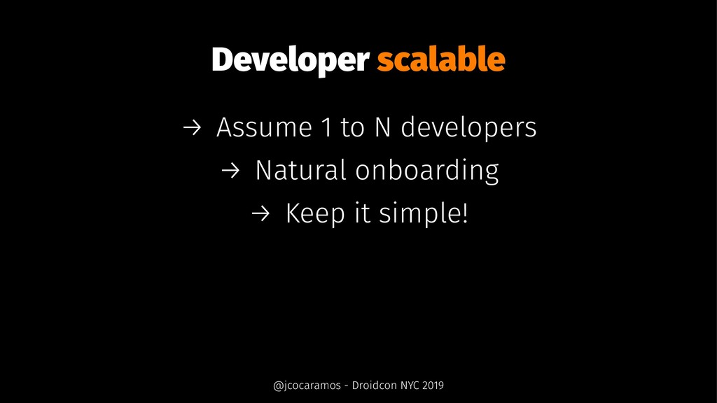Developer scalable → Assume 1 to N developers →...