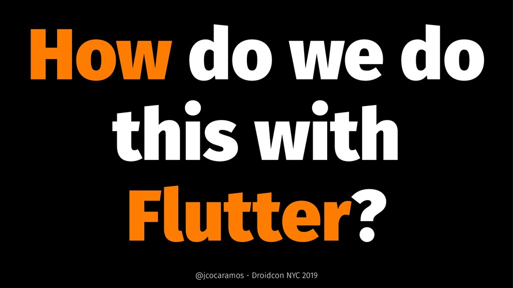 How do we do this with Flutter? @jcocaramos - D...