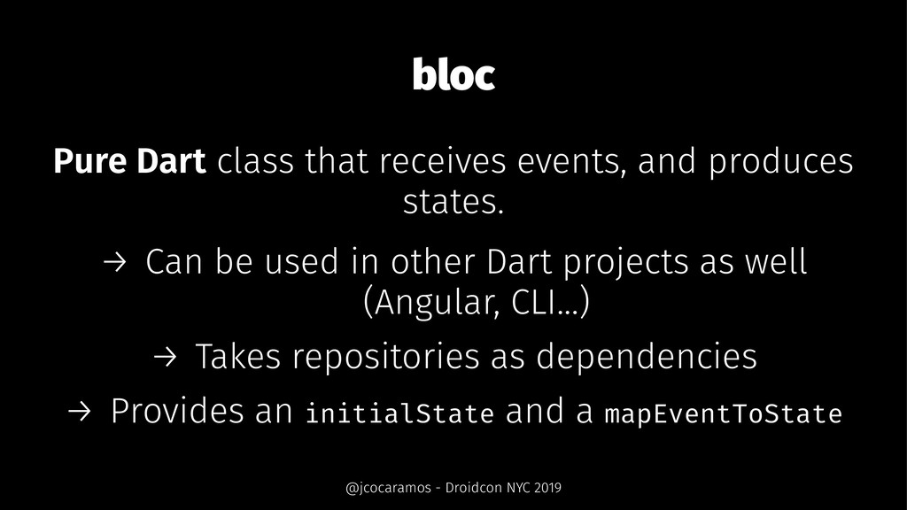 bloc Pure Dart class that receives events, and ...