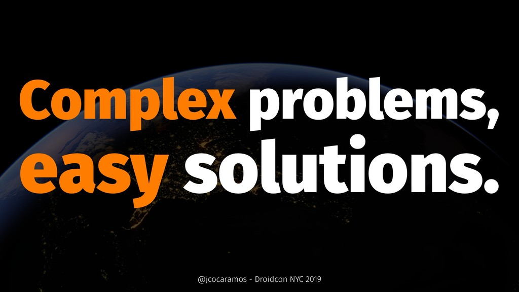 Complex problems, easy solutions. @jcocaramos -...
