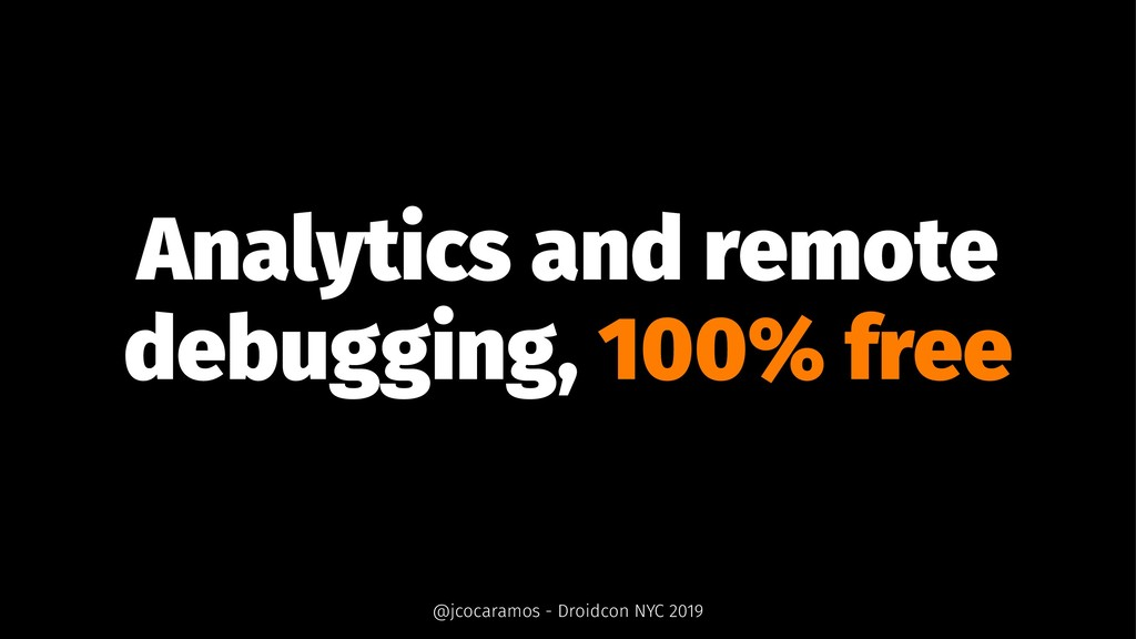 Analytics and remote debugging, 100% free @jcoc...