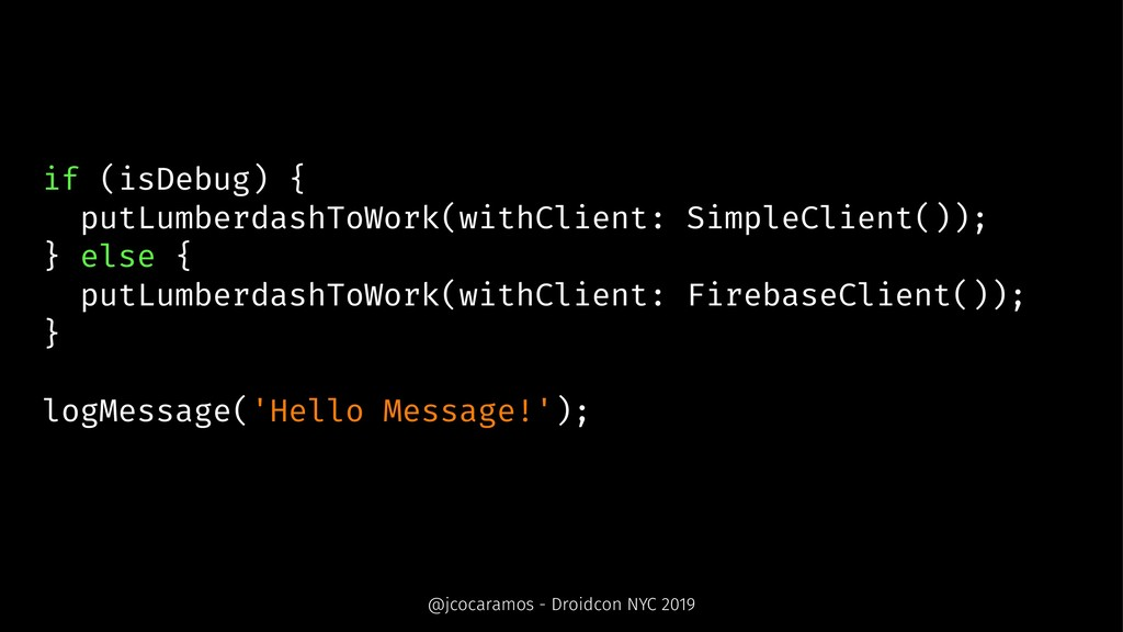 if (isDebug) { putLumberdashToWork(withClient: ...