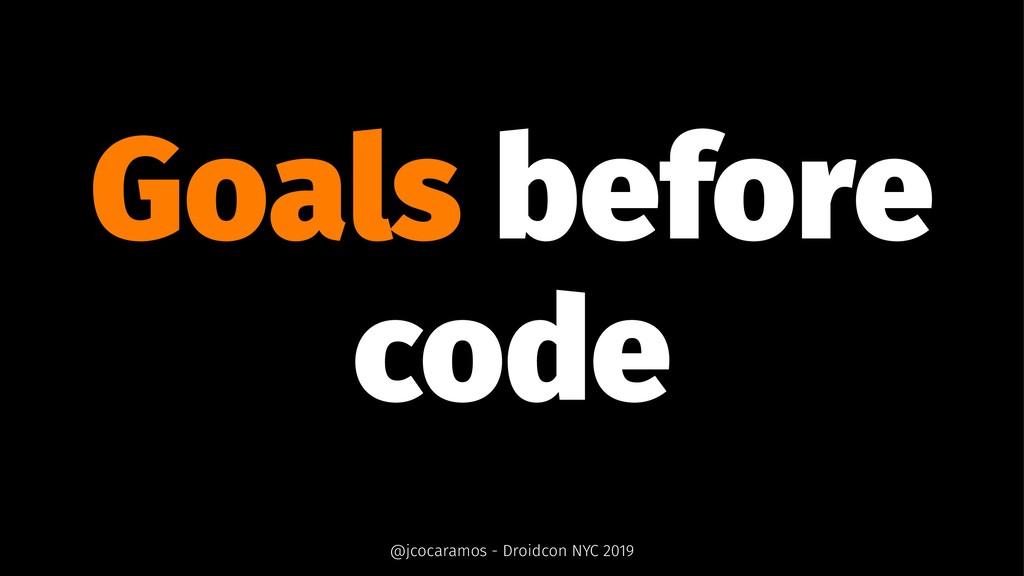 Goals before code @jcocaramos - Droidcon NYC 20...