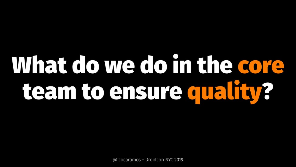 What do we do in the core team to ensure qualit...