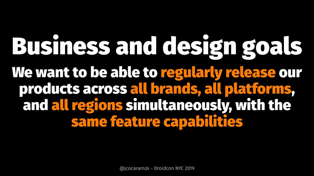 Business and design goals We want to be able to...