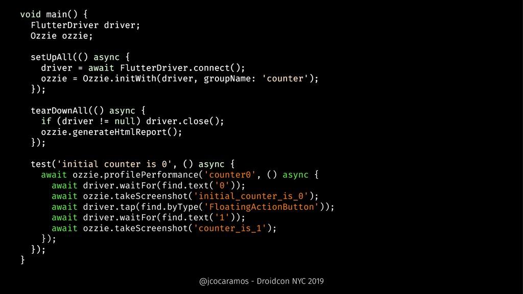 void main() { FlutterDriver driver; Ozzie ozzie...