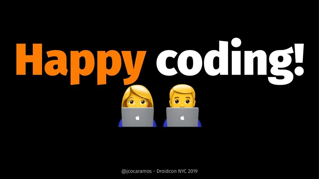 """Happy coding! !"""" @jcocaramos - Droidcon NYC 2019"""