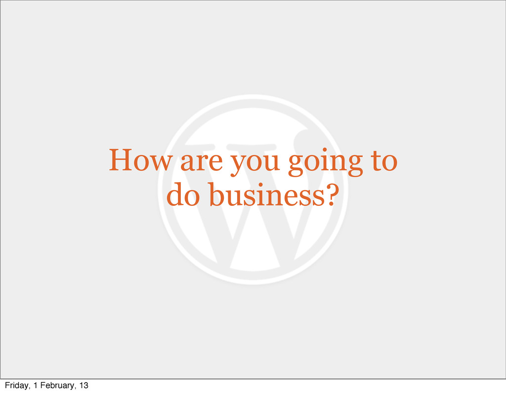 How are you going to do business? Friday, 1 Feb...