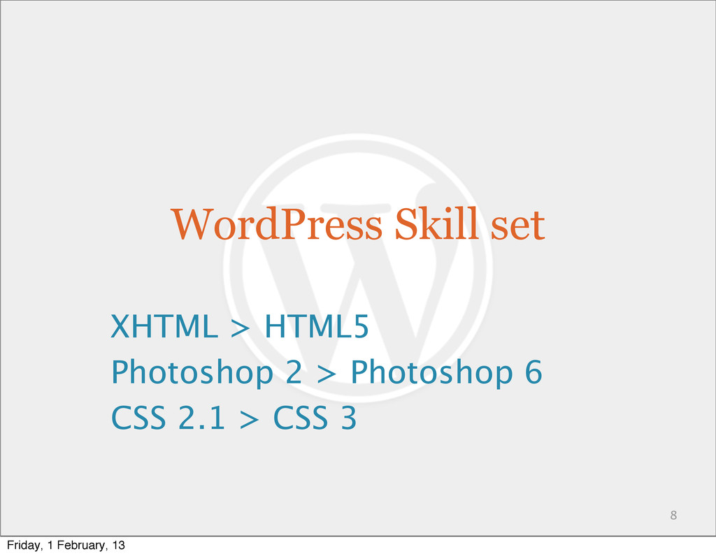 WordPress Skill set XHTML > HTML5 Photoshop 2 >...