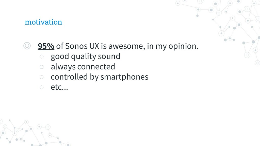 motivation ◎ 95% of Sonos UX is awesome, in my ...