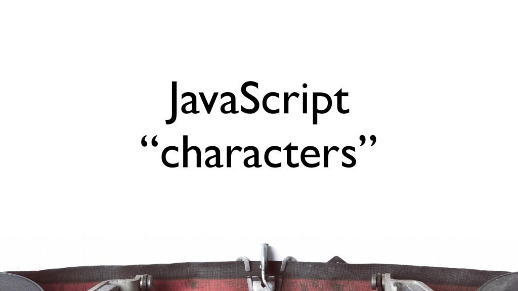 "JavaScript ""characters"""