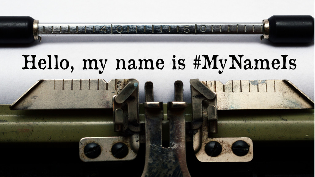 Hello, my name is #MyNameIs