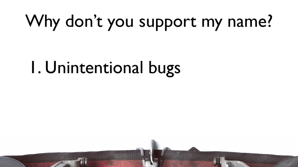 1. Unintentional bugs Why don't you support my ...
