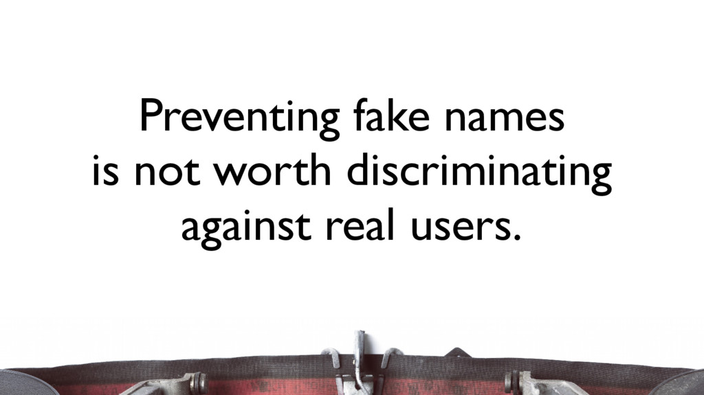 Preventing fake names is not worth discriminati...