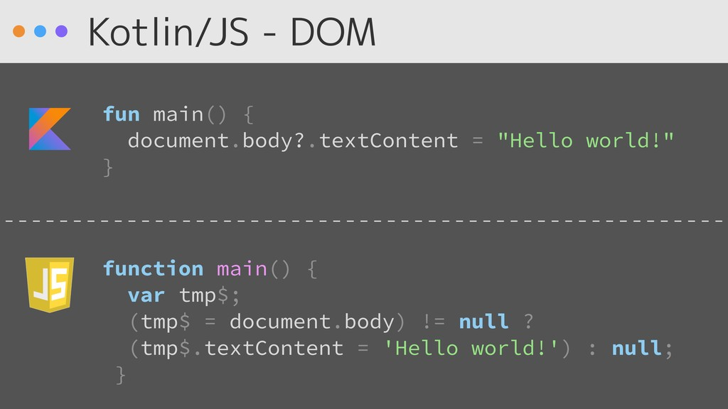 Kotlin/JS - DOM fun main() { document.body?.tex...