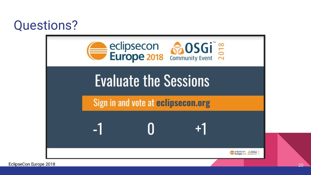 EclipseCon Europe 2018 Questions? 20