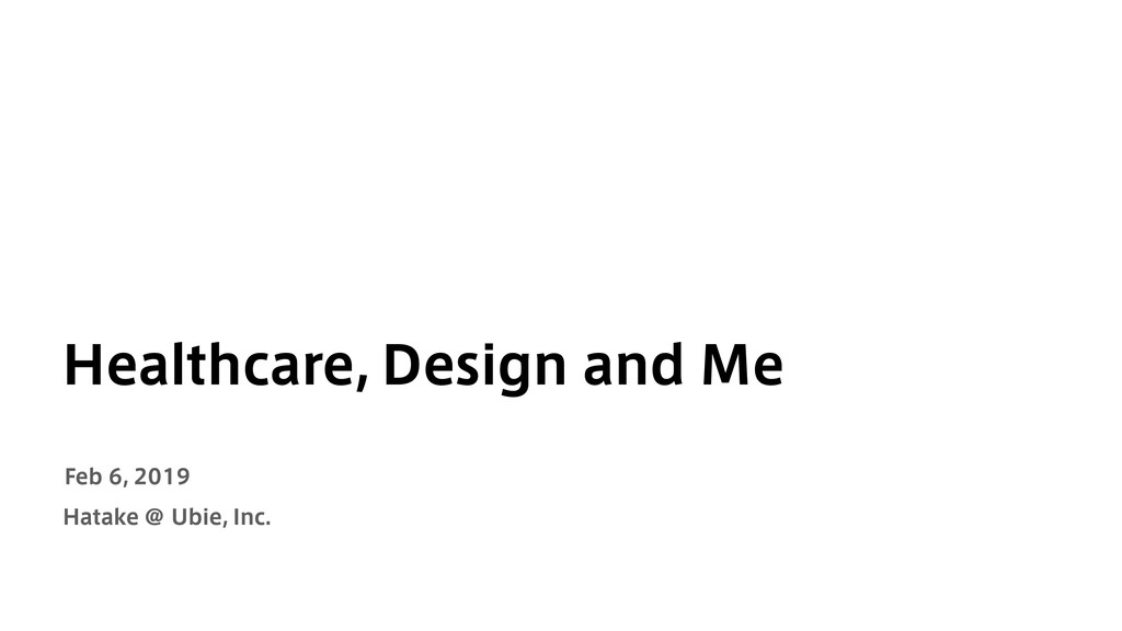 Healthcare, Design and Me Hatake Feb 6, 2019 @ ...