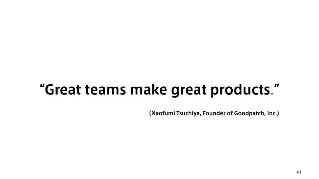 "41 ""Great teams make great products."" ʢ/BPGVNJ..."
