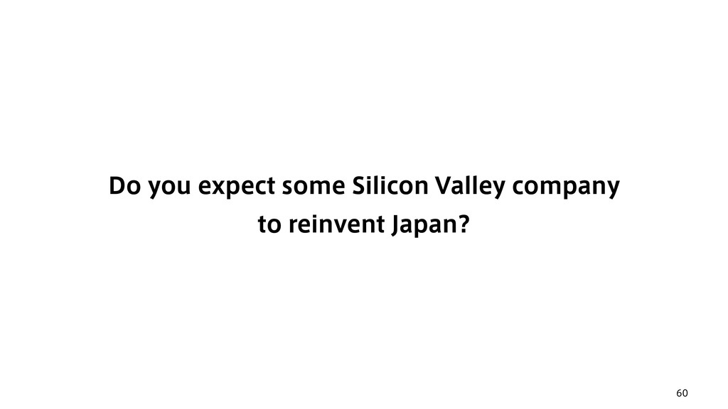 60 Do you expect some Silicon Valley company 