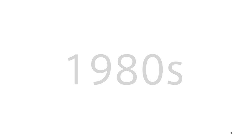 7 1980s