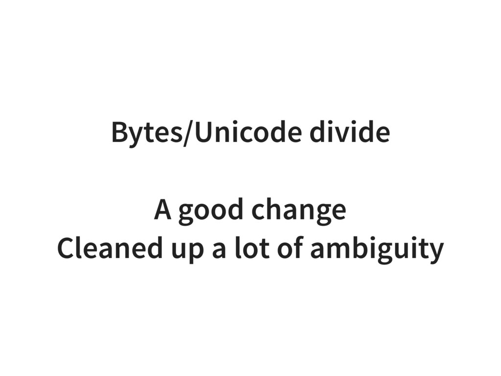 Bytes/Unicode divide A good change Cleaned up a...