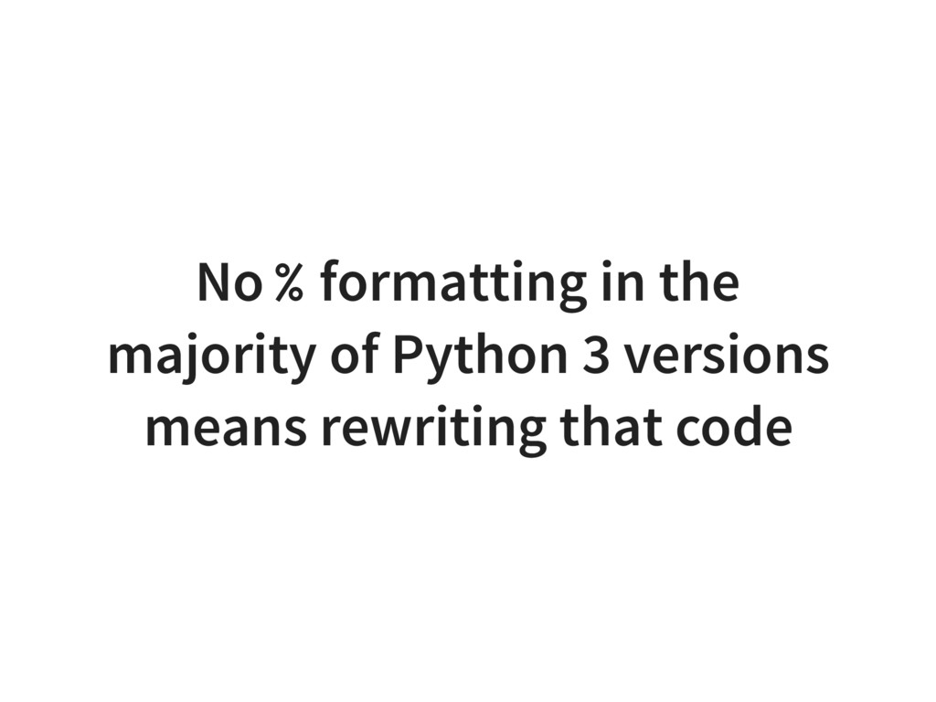 No % formatting in the majority of Python 3 ver...