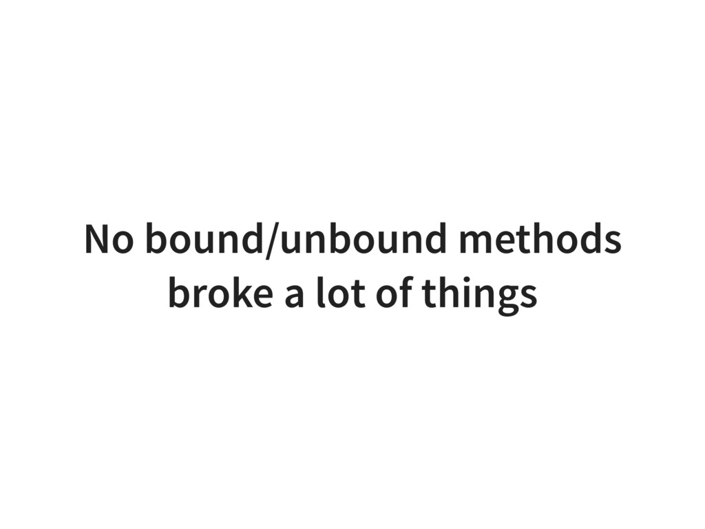 No bound/unbound methods broke a lot of things