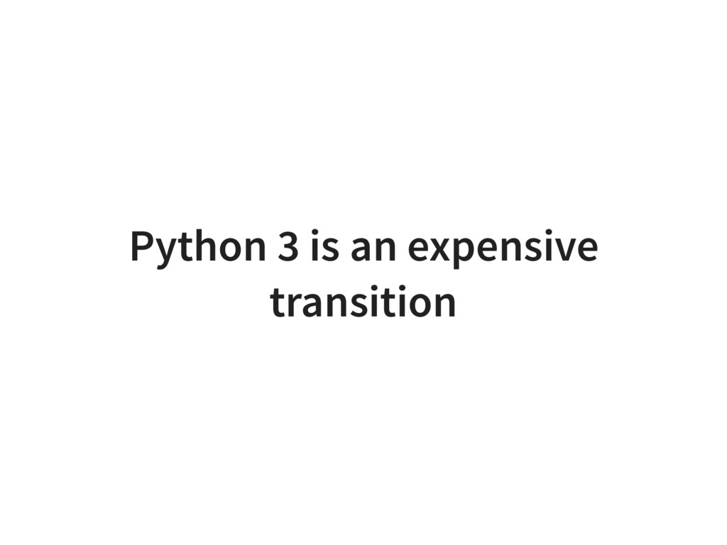Python 3 is an expensive transition