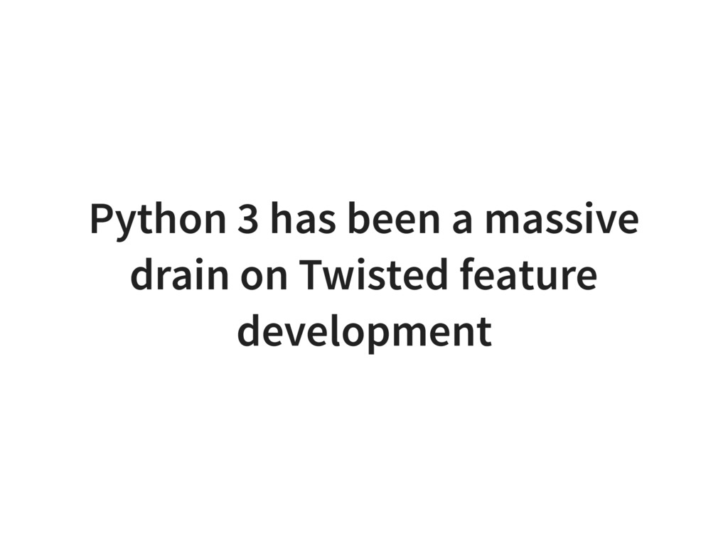 Python 3 has been a massive drain on Twisted fe...