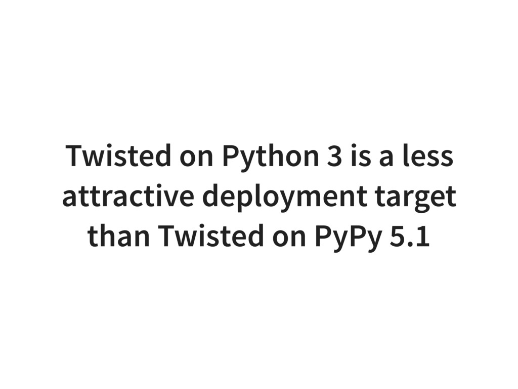 Twisted on Python 3 is a less attractive deploy...