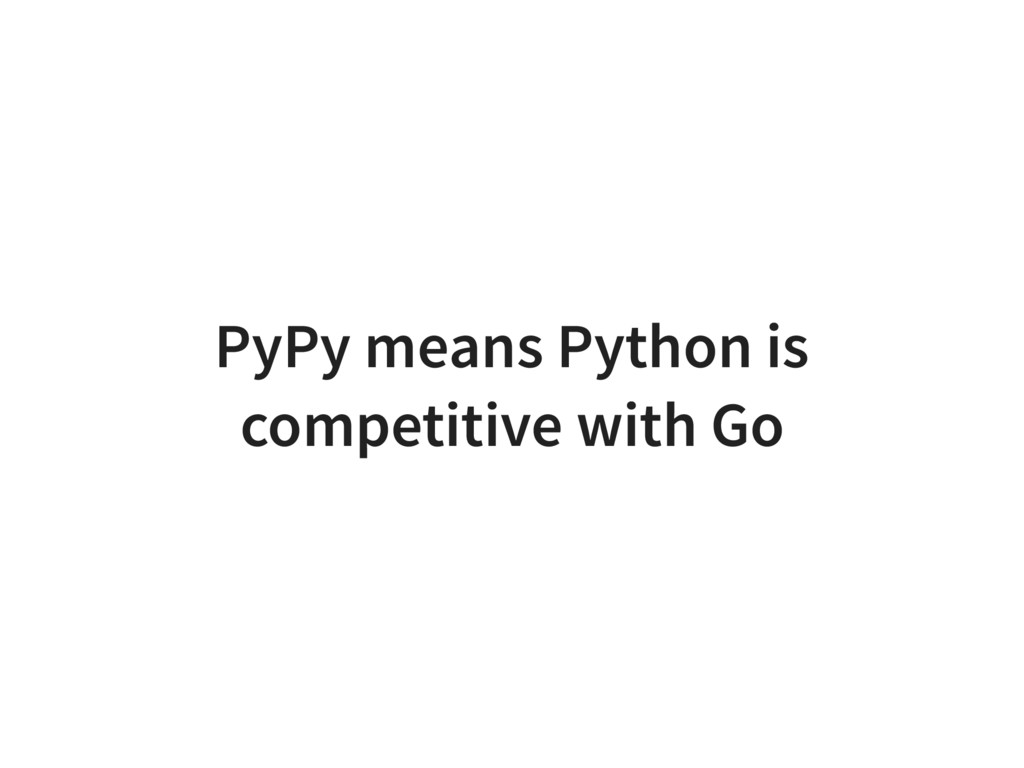 PyPy means Python is competitive with Go