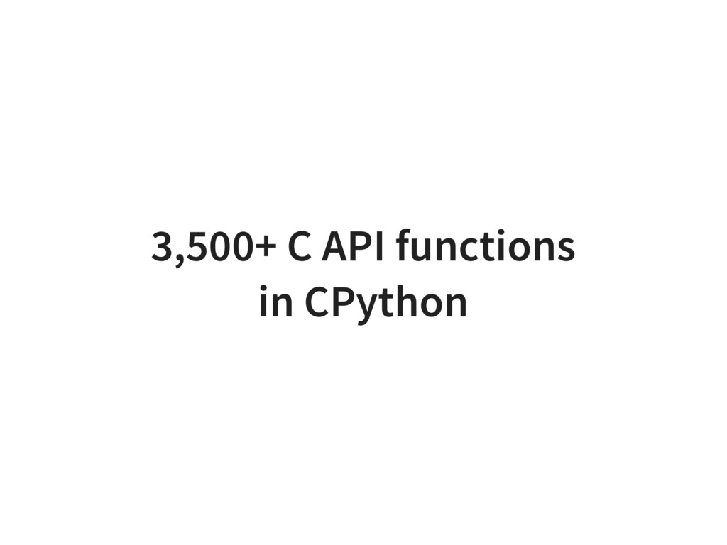 3,500+ C API functions in CPython